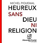 Heureux sans dieu ni religion | Michel Piquemal