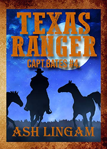 Texas Ranger 4: A Western Adventure (Capt. Bates) by [Lingam, Ash]