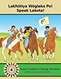 Lakȟótiya Wóglaka Po! - Speak Lakota! Level 4 Textbook, Lakota Language Consortium, 0982110766
