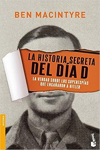 La Historia Secreta Del Día D: La Verdad Sobre Los Superespías Que Engañaron A Hitler Epub Descargar Gratis