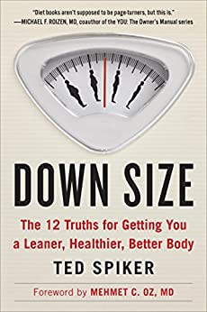 Down Size: 12 Truths for Turning Pants-Splitting Frustration into Pants-Fitting Success by [Spiker, Ted]