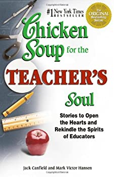 Chicken Soup for the Teacher's Soul: Stories to Open the Hearts and Rekindle the Spirit of Educators 1558749799 Book Cover