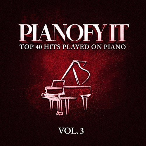 Pianofy It, Vol  3 - Top 40 Hits Played On Piano by Relaxing