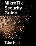Read Online MikroTik Security Guide: Hardening RouterOS and RouterBOARD Networks Epub