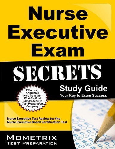 Nurse Executive Exam Secrets Study Guide: Nurse Executive Test Review for the Nurse Executive Board Certification Test (Mometrix Secrets Study Guides) by Nurse Executive Exam Secrets Test Prep Team (2013) Paperback