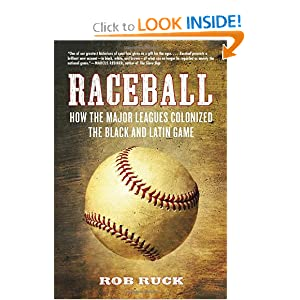 Raceball: How the Major Leagues Colonized the Black and Latin Game Robert L. Ruck