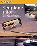 Seaplane Pilot: Training for the Seaplane Pilot Certificate and Beyond (Focus Series)