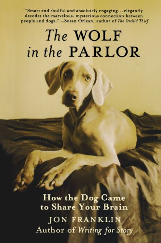 The Wolf in the Parlor: How the Dog Came to Share Your Brain