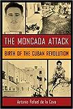 img - for The Moncada Attack: Birth of the Cuban Revolution by Antonio Rafael de la Cova (2007-06-30) book / textbook / text book