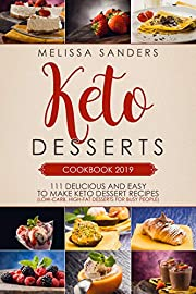 KETO DESSERTS COOKBOOK 2019: 111 Delicious and Easy to Make Keto Dessert Recipes (Low-Carb, High-Fat Desserts for Busy People)