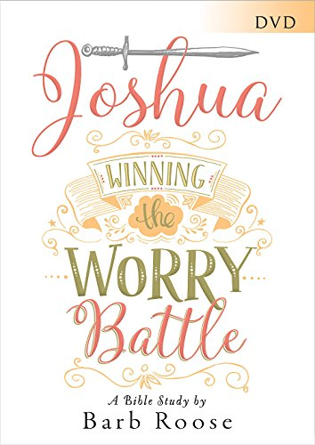 Dvd Winning - Joshua - Women's Bible Study DVD: Winning the Worry Battle