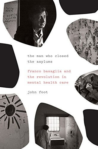 The Man Who Closed the Asylums: Franco Basaglia and the Revolution in Mental Health Care Pdf