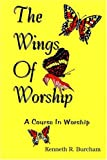 The Wings of Worship, Kenneth R. Burcham, 155673350X