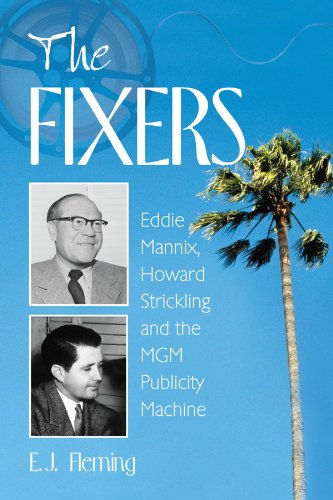 Pdf Entertainment The Fixers: Eddie Mannix, Howard Strickling and the MGM Publicity Machine