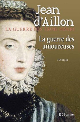 La Guerre Des Amoureuses Romans Historiques French Edition