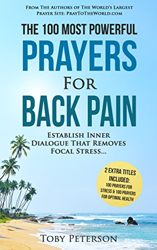 (Prayer | The 100 Most Powerful Prayers for Back Pain | 2 Amazing Books Included to Pray for Health & Stress: Establish Inner Dialogue That Removes Focal Stress)