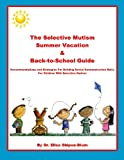The Selective Mutism Summer Vacation and Back-To-School Guide, Elisa Shipon-Blum, 1478196610
