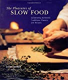 img - for The Pleasures of Slow Food: Celebrating Authentic Traditions, Flavors, and Recipes book / textbook / text book