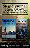 Great Britain: 2 Books- Places You Need To Visit in Great Britain & London (Great Britain, London, Birmingham, Glasgow, Liverpool, Bristol, Manchester Book 1)