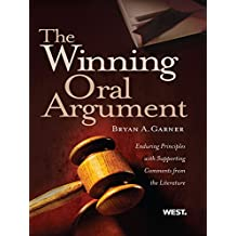 Garner's The Winning Oral Argument: Enduring Principles with Supporting Comments from the Literature: Enduring Principles with Supporting Comments from the Literature (American Casebook Series)