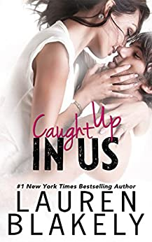 Caught Up In Us (Caught Up in Love Book 1) by [Blakely, Lauren]