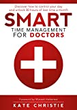 Smart Time Management for Doctors: Discover how to control your day and unlock 30 hours of lost time a month