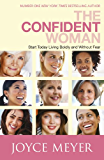The Confident Woman: Start Living Boldly and Without Fear (English Edition)