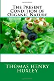 The Present Condition of Organic Nature, Thomas Henry Huxley, 1494786567