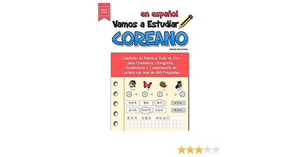 Vamos A Estudiar Coreano: Cuaderno de Práctica Todo en Uno para Gramática, Ortografía, Vocabulario y Comprensión de Lectura con más de 600 Preguntas ...