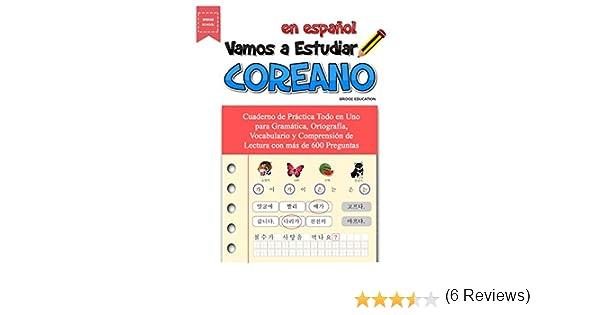 Vamos A Estudiar Coreano: Cuaderno de Práctica Todo en Uno para Gramática, Ortografía, Vocabulario y Comprensión de Lectura con más de 600 Preguntas eBook: ...