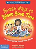 Smart Ways To Spend Your Time: The Constructive Use of Time Assets (The Adding Assets Series for Kids)