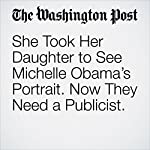 She Took Her Daughter to See Michelle Obama's Portrait. Now They Need a Publicist. | Helena Andrews-Dyer
