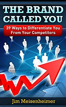 The Brand Called You: 39 Ways to Differentiate You From Your Competitors by [Meisenheimer, Jim]