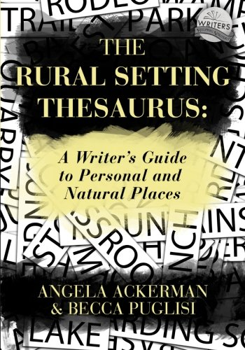 The Rural Setting Thesaurus: A Writer's Guide to Personal and Natural Places Paperback – May 22, 2016 Angela Ackerman Becca Puglisi JADD Publishing 0989772551