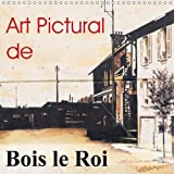 Art Pictural De Bois Le Roi 2018: Fresques De Bois Le Roi (Calvendo Art) (French Edition)