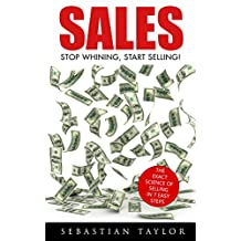 SALES: The Exact Science of Selling in 7 Easy Steps (Sales, Sales Techniques, Sales Management, Sales Books, Sales Training, Closing, Closing Sales)