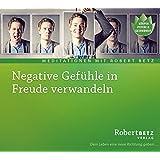Negative Gefühle in Freude verwandeln: Geführte Meditation zur Befreiung von Angst, Wut, Scham & Co