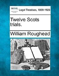 Twelve Scots trials.