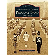 The University of Georgia Redcoat Band: 1905-2005 (Images of America)