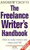 The Freelance Writer's Handbook: How to turn your writing skills into a successful business by Crofts, Andrew 3Rev Edition (2007)