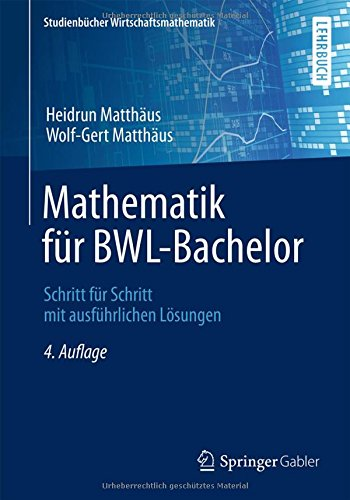 Mathematik für BWL-Bachelor: Schritt für Schritt mit ausführlichen Lösungen (Studienbücher Wirtschaftsmathematik) Taschenbuch – 25. September 2014 Heidrun Matthäus Wolf-Gert Matthäus Springer Gabler 3658062053