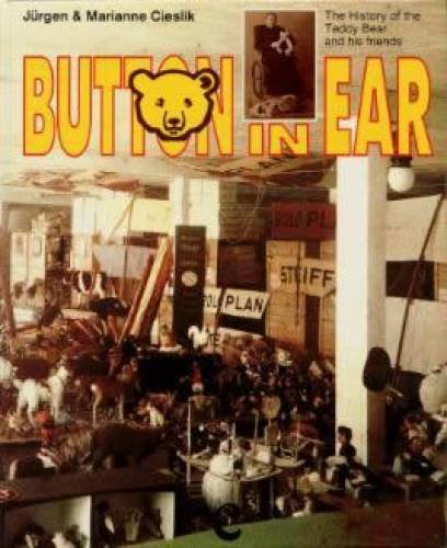 Button in Ear : The Steiff Encyclopedia, The History of Teddy Bears and His (History Of The Teddy Bear)