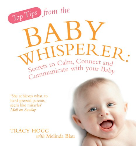 Top Tips of the Baby Whisperer: Secrets to Calm, Connect and Communicate with your Baby