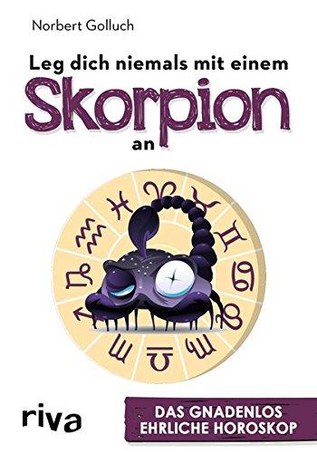 Leg dich niemals mit einem Skorpion an: Das gnadenlos ehrliche Horoskop