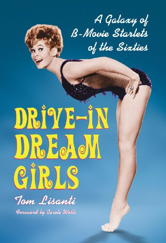 Drive-In Dream Girls: A Galaxy of B-Movie Starlets of the Sixties -