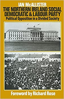 The Northern Ireland Social Democratic and Labour Party: Political Opposition in a Divided Society