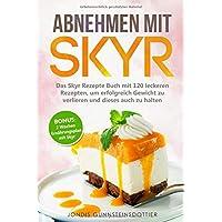 Abnehmen mit Skyr: Das Skyr Rezepte Buch mit 120 leckeren Rezepten, um erfolgreich Gewicht zu verlieren und dieses auch zu halten inkl. BONUS: 2 Wochen Ernährungsplan mit Skyr