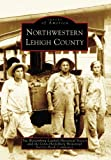 Northwestern Lehigh County (Images of America: Pennsylvania)