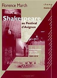 Shakespeare au festival d'Avignon : Configurations textuelles et scéniques, 2004-2010 par Florence March