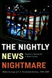 The Nightly News Nightmare: Media Coverage of U.S. Presidential Elections, 1988-2008